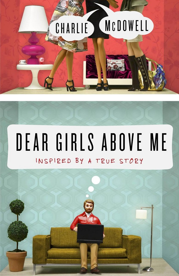 Dear Girls Above Me: Inspired by a True Story by Charles McDowell