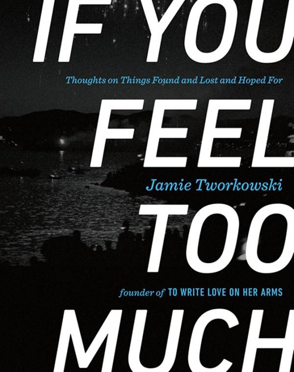 If-You-Feel-Too-Much-Jamie-Tworkowski