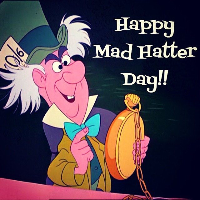 Happy Mad Hatter Day! Wait…There's A Mad Hatter Day?