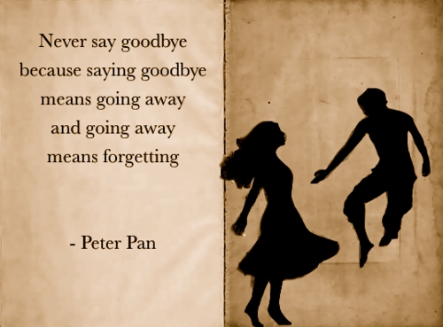 Quote - Peter Pan never say goodbye