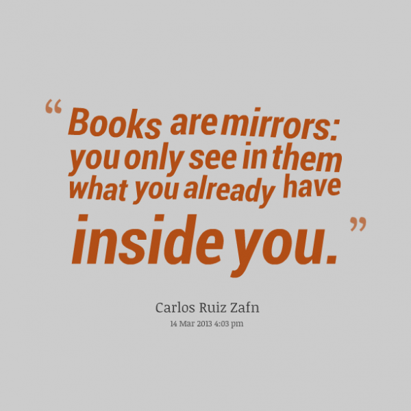 books-are-mirrors-you-can-only-see-in-them-what-you-already-have-inside-you-book-quote