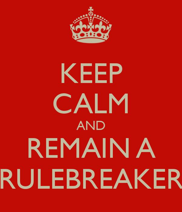 keep-calm-and-remain-a-rulebreaker