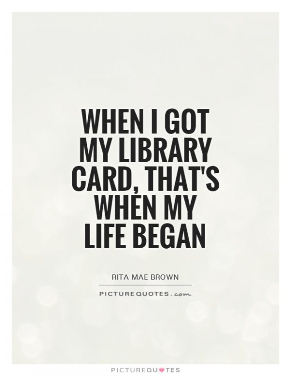 when-i-got-my-library-card-thats-when-my-life-began-quote-1