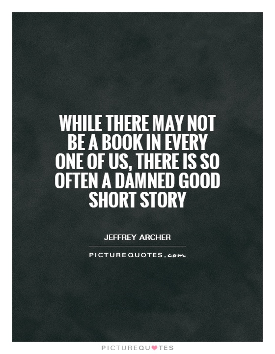 while-there-may-not-be-a-book-in-every-one-of-us-there-is-so-often-a-damned-good-short-story-quote-1